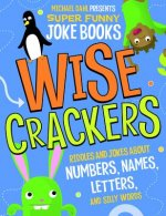 Wisecrackers: Riddles and Jokes about Numbers, Names, Letters, and Silly Words