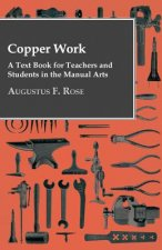 Copper Work - A Text Book For Teachers And Students In The Manual Arts ..