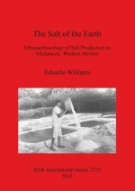 The Salt of the Earth: Ethnoarchaeology of Salt Production in Michoacan, Western Mexico