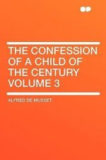 The Confession of a Child of the Century Volume 3
