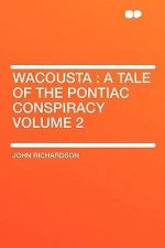 Wacousta: A Tale of the Pontiac Conspiracy Volume 2
