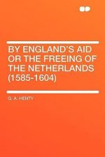 By England's Aid or the Freeing of the Netherlands (1585-1604)