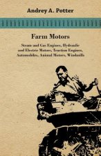 Farm Motors; Steam And Gas Engines, Hydraulic And Electric Motors, Traction Engines, Automobiles, Animal Motors, Windmills