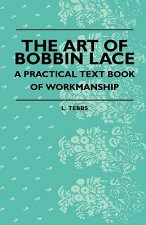 The Art Of Bobbin Lace - A Practical Text Book Of Workmanship