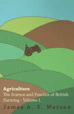 Agriculture - The Science And Practice Of British Farming - Volume I