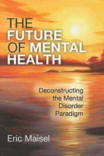 The Future of Mental Health: Deconstructing the Mental Disorder Paradigm
