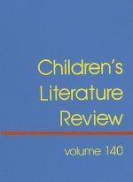 Children's Literature Review, Volume 140: Excerpts from Reviews, Criticism, and Commentary on Books for Children and Young People