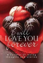I Will Love You Forever: A Handful of Loving Thoughts and Stories
