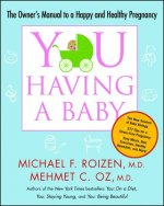You: Having a Baby: The Owner's Manual to a Happy and Healthy Pregnancy