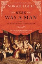 Here Was a Man: A Novel of Sir Walter Raleigh and Elizabeth I