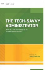 Tech-Savvy Administrator: How Do I Use Technology to Be a Better School Leader? (ASCD Arias)