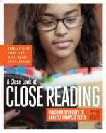 A Close Look at Close Reading: Teaching Students to Analyze Complex Texts, Grades 6