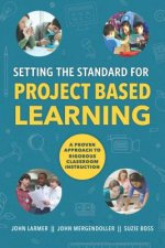 Setting the Standard for Project Based Learning: A Proven Approach to Rigorous Classroom Instruction