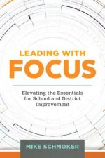 Leading with Focus: Elevating the Essentials for School and District Improvement