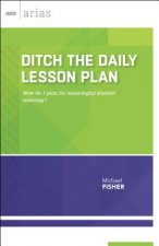 Ditch the Daily Lesson Plan: How Do I Plan for Meaningful Student Learning?