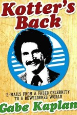 Kotter's Back: E-Mails from a Faded Celebrity to a Bewildered World