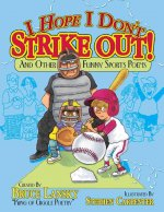 I Hope I Don't Strike Out!: And Other Funny Sports Poems