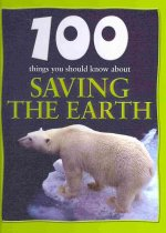 100 Things You Should Know about Saving the Earth