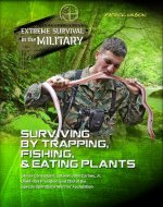 Surviving by Trapping, Fishing, & Eating Plants