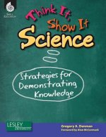 Think It, Show It: Science: Strategies for Demonstrating Knowledge