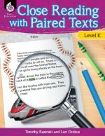 Close Reading with Paired Texts Level K (Level K): Engaging Lessons to Improve Comprehension