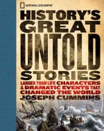 History's Great Untold Stories: The Larger Than Life Characters and Dramatic Events That Changed the World