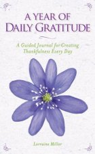 A Year of Daily Gratitude: A Guided Journal for Creating Thankfulness Every Day