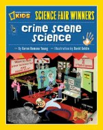 Crime Scene Science: 20 Projects and Experiments about Clues, Crimes, Criminals, and Other Mysterious Things
