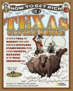 How to Get Rich on a Texas Cattle Drive: In Which I Tell the Honest Truth about Rampaging Rustlers, Stampeding Steers & Other Fateful Hazards on the W