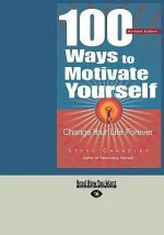 100 Ways to Motivate Yourself: Change Your Life Forever (Easyread Large Edition)