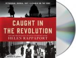 Caught in the Revolution: Petrograd, Russia, 1917 a World on the Edge