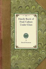 Handy Book of Fruit Culture Under Glass