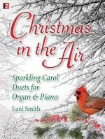 Christmas in the Air: Sparkling Carol Duets for Organ & Piano