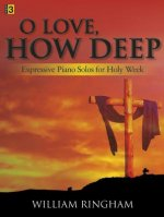 O Love, How Deep: Expressive Piano Solos for Holy Week