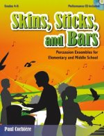 Skins, Sticks, and Bars: Percussion Ensembles for Elementary and Middle School