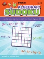Algebraic Sudoku Bk 2: A Fun Way to Develop, Enhance, and Review Students' Algebraic Skills