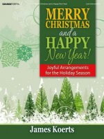 Merry Christmas and a Happy New Year!: Joyful Arrangements for the Holiday Season