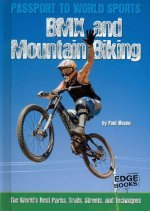 BMX and Mountain Biking: The World's Parks, Trails, Streets, and Techniques