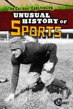 The Curious, Captivating, Unusual History of Sports