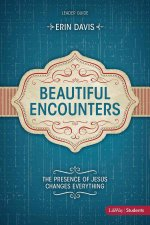 Beautiful Encounters: The Presence of Jesus Changes Everything - Leader Guide