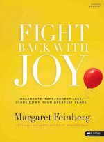 Fight Back with Joy. - Bible Study Book: Celebrate More. Regret Less. Stare Down Your Greatest Fears