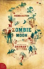 The Zombie and the Moon: More Tales from the Shaman's Record
