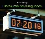 Horas, Minutos y Segundos = Hours, Minutes, and Seconds