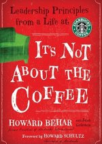 It's Not about the Coffee: Leadership Principles from a Life at Starbucks [With Earbuds]
