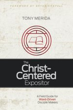 The Christ-Centered Expositor: A Field Guide for Word-Driven Disciple Makers