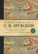 The Lost Sermons of C. H. Spurgeon Volume I: A Critical Edition of His Earliest Outlines and Sermons Between 1851 and 1854