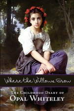Where the Willows Grow: The Childhood Diary of Opal Whiteley