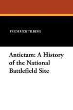 Antietam: A History of the National Battlefield Site