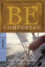 Be Comforted: Feeling Secure in the Arms of God: OT Commentary Isaiah