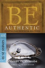 Be Authentic: Exhibiting Real Faith in the Real World, Genesis 25-50